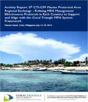 Activity Report: 5th CTI-CFF Marine Protected Area Regional Exchange - Refining MPA Management Effectiveness Protocols in Each Country to Support and Align with the Coral Triangle MPA System Framework - Mactan Island, July 14-18, 2014